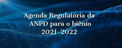 Publicada Portaria nº 11 da presidência da República com a agenda regulatória da ANPD para o biênio 2021-2022